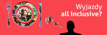 Obrazek przedstawia symboliczną postać mężczyzny, od której odchodzi chmurka myślowa. Chmurka ma kształt talerza z widelcem i nożem. W chmurce umieszczone jest zdjęcie sałatki z kurczakiem . Na górze napis: Wyjazdy all inclusive?
